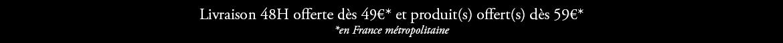 Livraison offerte dès 49 euros et produit(s) offert(s) dès 59 euros, en France métropolitaine